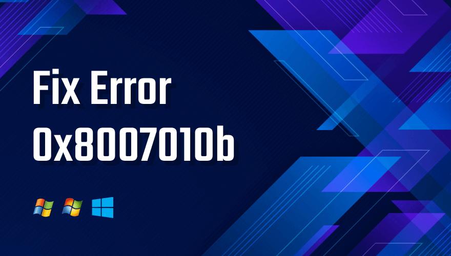 How to fix 0x8007010b error