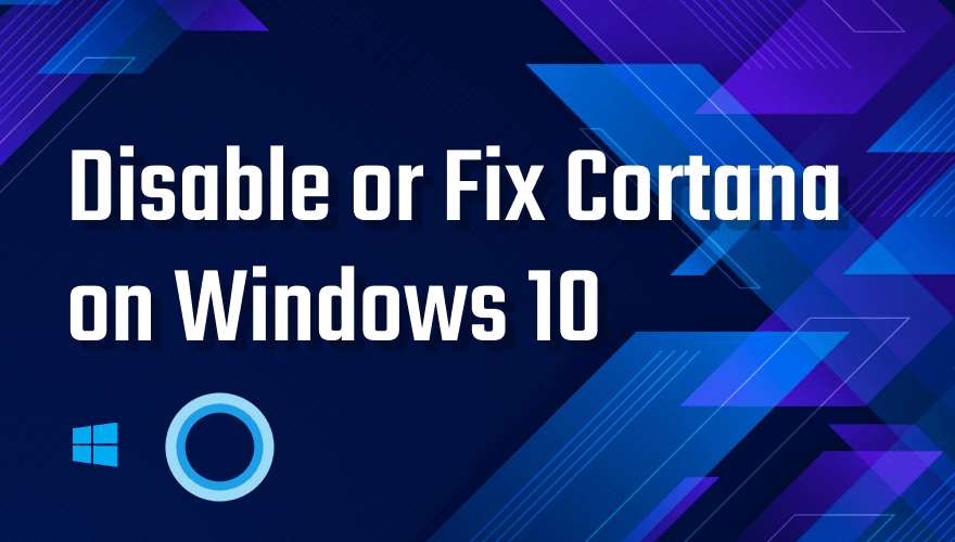 How to fix or disable cortana