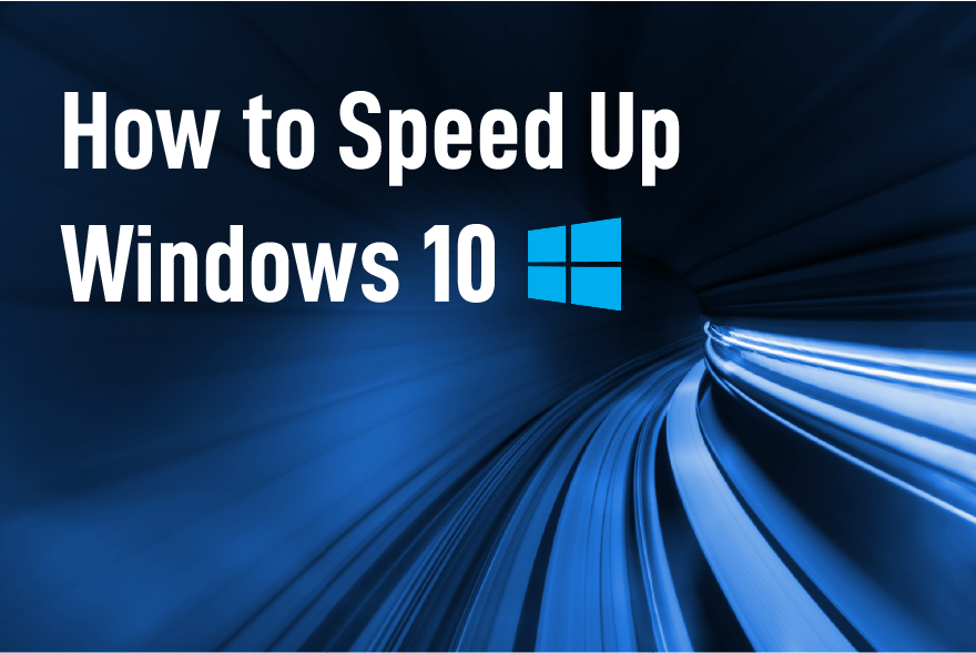 How to Speed Up Windows 10 - Complete guide